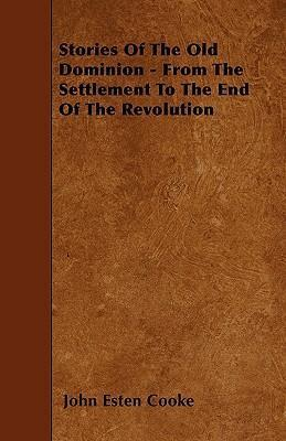 Stories Of The Old Dominion - From The Settlement To The End Of The Revolution Cover Image