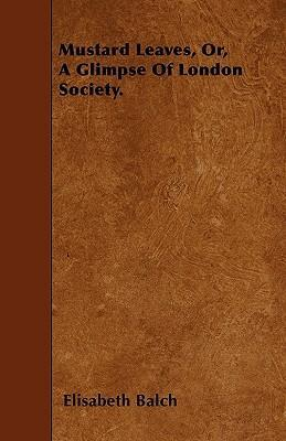 Mustard Leaves, Or, A Glimpse Of London Society. Cover Image