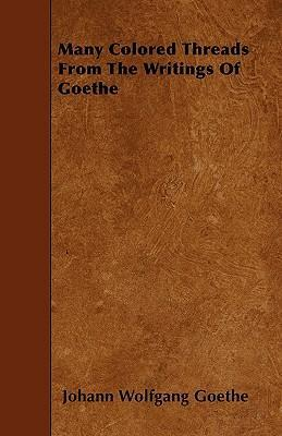 Many Colored Threads From The Writings Of Goethe Cover Image