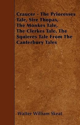 Craucer - The Prioresses Tale, Sire Thopas, The Monkes Tale, The Clerkes Tale, The Squieres Tale From The Canterbury Tales Cover Image
