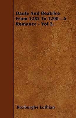 Dante And Beatrice From 1282 To 1290 - A Romance - Vol 2. Cover Image