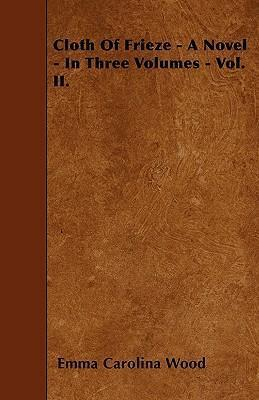 Cloth Of Frieze - A Novel - In Three Volumes - Vol. II. Cover Image
