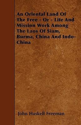 An Oriental Land Of The Free - Or - Life And Mission Work Among The Laos Of Siam, Burma, China And Indo-China