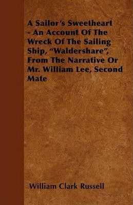 A Sailor's Sweetheart - An Account Of The Wreck Of The Sailing Ship,