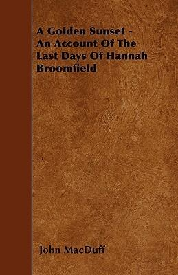 A Golden Sunset - An Account Of The Last Days Of Hannah Broomfield Cover Image