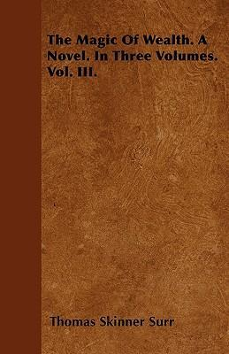 The Magic Of Wealth. A Novel. In Three Volumes. Vol. III. Cover Image