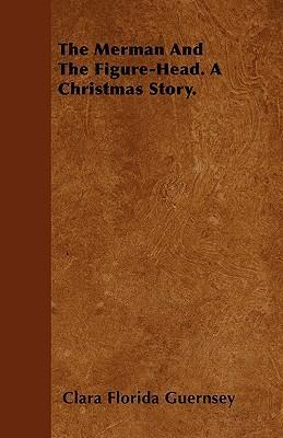 The Merman And The Figure-Head. A Christmas Story. Cover Image