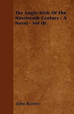 The Anglo-Irish Of The Nineteenth Century - A Novel - Vol III. Cover Image
