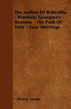 The Author Of Beltraffio - Pandora, Georgina's Reasons - The Path Of Duty - Four Meetings Cover Image