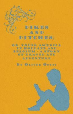 Dikes And Ditches; Or, Young America In Holland And Belgium - A Story Of Travel And Adventure Cover Image