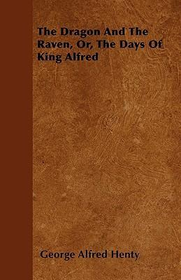 The Dragon And The Raven, Or, The Days Of King Alfred Cover Image