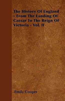 The History Of England - From The Landing Of Caesar To The Reign Of Victoria. Vol. II.