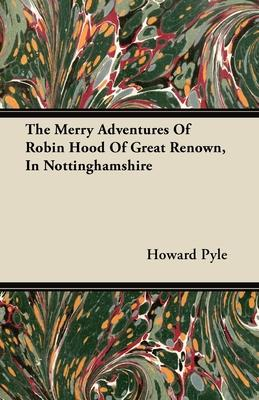 The Merry Adventures Of Robin Hood Of Great Renown, In Nottinghamshire Cover Image