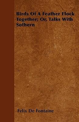 Birds Of A Feather Flock Together; Or, Talks With Sothern Cover Image