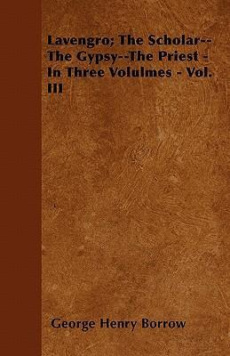 Lavengro; The Scholar--The Gypsy--The Priest - In Three Volulmes - Vol. III Cover Image