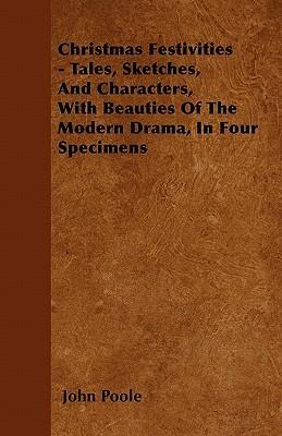 Christmas Festivities - Tales, Sketches, And Characters, With Beauties Of The Modern Drama, In Four Specimens Cover Image