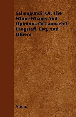 Salmagundi, Or, The Whim-Whams And Opinions Of Launcelot Langstaff, Esq, And Others Cover Image