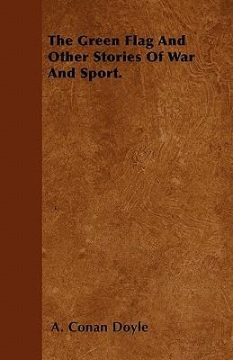 The Green Flag And Other Stories Of War And Sport. Cover Image