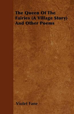 The Queen Of The Fairies (A Village Story) And Other Poems Cover Image