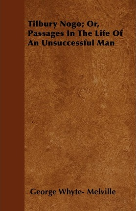 Tilbury Nogo; Or, Passages In The Life Of An Unsuccessful Man Cover Image