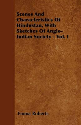 Scenes And Characteristics Of Hindostan, With Sketches Of Anglo-Indian Society - Vol. I Cover Image