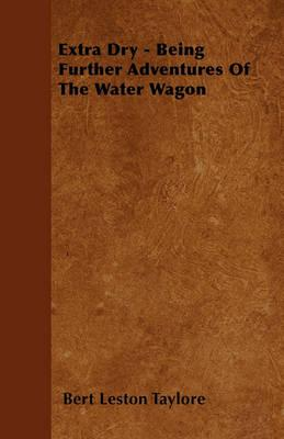Extra Dry - Being Further Adventures Of The Water Wagon Cover Image