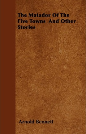 The Matador Of The Five Towns And Other Stories Cover Image