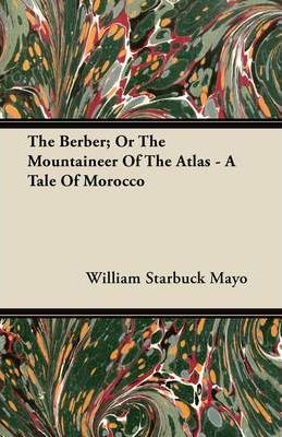 The Berber; Or The Mountaineer Of The Atlas - A Tale Of Morocco Cover Image