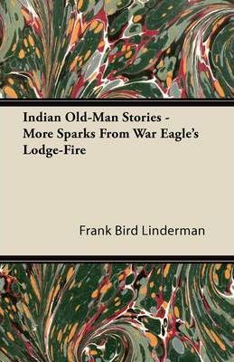 Indian Old-Man Stories, More Sparks From War, Eagle's Lodge-Fire Cover Image
