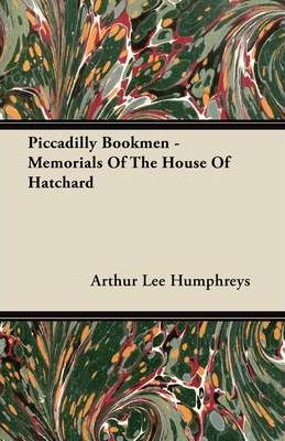 Piccadilly Bookmen - Memorials Of The House Of Hatchard Cover Image