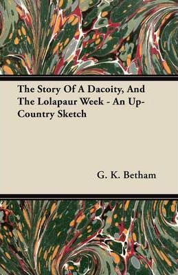 The Story Of A Dacoity, And The Lolapaur Week - An Up-Country Sketch Cover Image