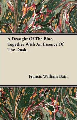 A Draught Of The Blue, Together With An Essence Of The Dusk Cover Image