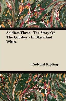 Soldiers Three - The Story of the Gadsbys - In Black and White Cover Image