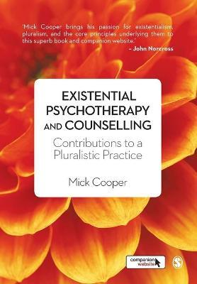 Existential Psychotherapy and Counselling  Contributions to a Pluralistic Practice
