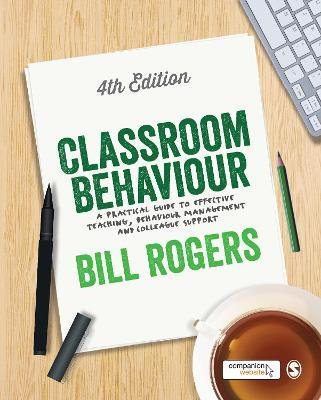 Classroom Behaviour : A Practical Guide to Effective Teaching, Behaviour Management and Colleague Support