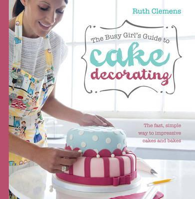 Busy Girls Guide to Cake Decorating