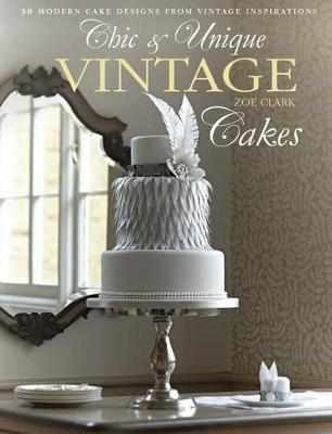 Chic & Unique Vintage Cakes: 30 Modern Cake Designs from