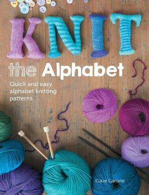 Knit the Alphabet : Quick and Easy Alphabet Knitting Patterns