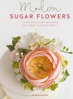 Modern Sugar Flowers : Contemporary cake decorating with elegant gumpaste flowers