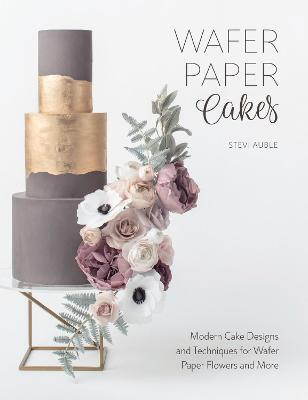 Wafer paper cakes stevi auble 9781446306604 wafer paper cakes modern cake designs and techniques for wafer paper flowers and more mightylinksfo