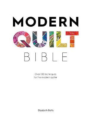 Modern Quilt Bible : Over 100 techniques and design ideas for the modern quilter