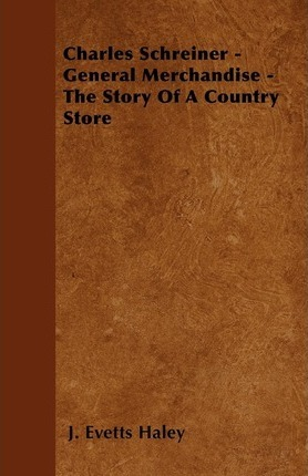 Charles Schreiner - General Merchandise - The Story Of A Country Store Cover Image