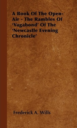 A Book Of The Open-Air - The Rambles Of 'Vagabond' Of The 'Newcastle Evening Chronicle' Cover Image