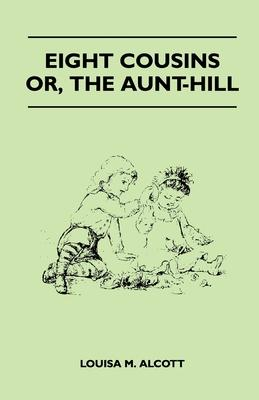 Eight Cousins - Or, The Aunt-Hill Cover Image