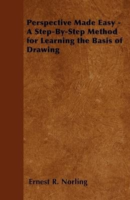 Perspective Made Easy - A Step-By-Step Method for Learning the Basis of Drawing