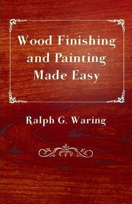 Wood Finishing and Painting Made Easy