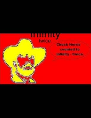 Chuck Norris Counted to Infinity - Twice.