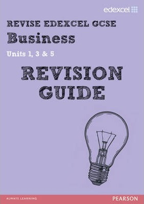 REVISE Edexcel GCSE Business Revision Guide: Units 1, 3 & 5