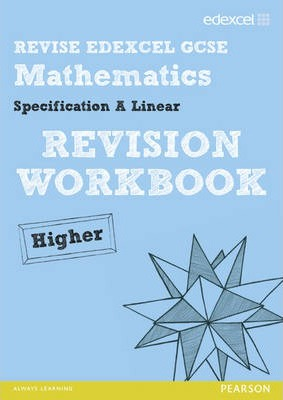 REVISE Edexcel GCSE Mathematics Spec A Linear Revision Workbook Higher - Print and Digital Pack
