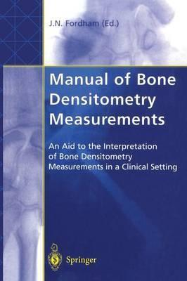 Manual of Bone Densitometry Measurements : An Aid to the Interpretation of Bone Densitometry Measurements in a Clinical Setting